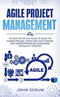 Agile Project Management: The New Step By Step Guide to Learn the Kanban Process, Scrum and Lean Thinking, and Understanding Methodologies for Quality Control