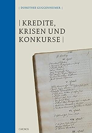Kredite, Krisen und Konkurse: Wirtschaftliches Scheitern in der Stadt St. Gallen im 17. und 18.�Jahrhundert (St. Galler Kultur und Geschichte)