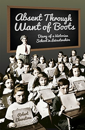 Absent Through Want of Boots: Diary of a Victorian School in Leicestershire