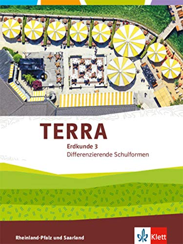TERRA Erdkunde 3. Differenzierende Ausgabe Rheinland-Pfalz, Saarland: Schülerbuch Klasse 9/10 (TERRA Erdkunde. Differenzierende Ausgabe für Rheinland-Pfalz und Saarland ab 2015)