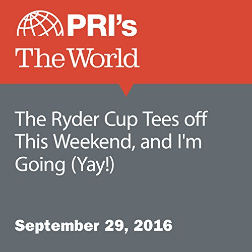 The Ryder Cup Tees off This Weekend, and I'm Going (Yay!) audiobook cover art