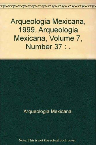 Arqueologia Mexicana, 1999, Arqueologia Mexicana, Volume 7, Number 37 : .