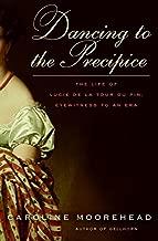 Dancing to the Precipice: The Life of Lucie de la Tour du Pin, Eyewitness to an Era