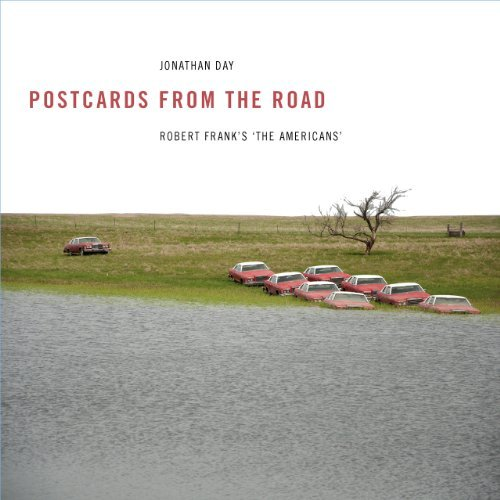 Postcards from the Road - Robert Frank's the Americans by Jonathan Day (2014-03-28)