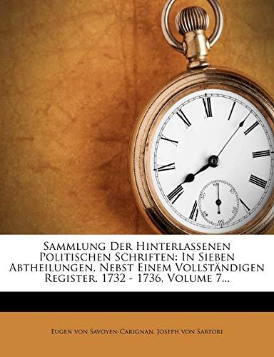 Sammlung Der Hinterlassenen Politischen Schriften: In Sieben Abtheilungen, Nebst Einem Vollständigen Register. 1732 - 1736, Volume 7...