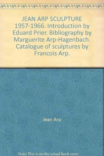 Download JEAN ARP SCULPTURE 1957-1966. Introduction by Eduard Prier. Bibliography by Marguerite Arp-Hagenbach. Catalogue of sculptures by Francois Arp. B000WINMJQ