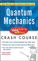 Quantum Mechanics (Schaum's Easy Outline)