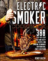 Electric Smoker Cookbook: 300 Step-By-Step Easy And Tasty Recipes BBQ Smoking Techniques For Your Meal 2021 Edition