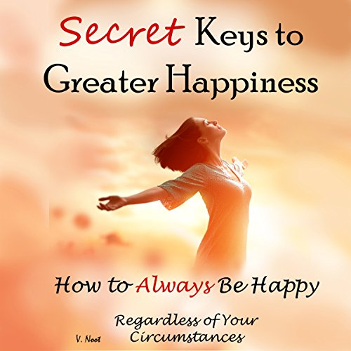Secret Keys to Greater Happiness audiobook cover art