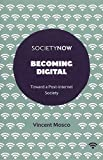 Becoming Digital: Toward a Post-Internet Society (SocietyNow Book Set (2016-2019))
