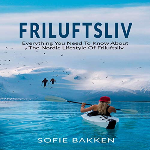 Friluftsliv: Everything You Need to Know About the Nordic Lifestyle of Friluftsliv cover art