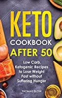 Keto Cookbook After 50: Low Carb, Ketogenic Recipes to Lose Weight Fast without Suffering Hunger
