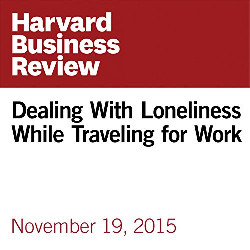 Dealing With Loneliness While Traveling for Work audiobook cover art