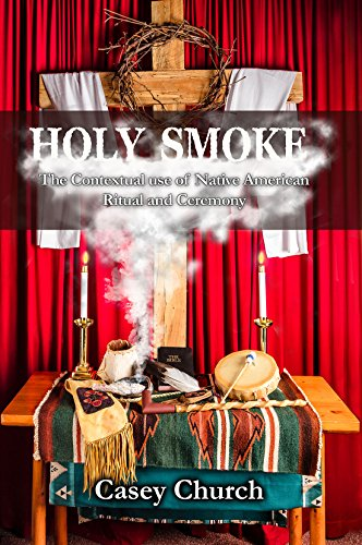 Holy Smoke: The Contextual Use of Native American Ritual and Ceremony (Centre for Pentecostal Theology Native North American Contextual Movement Series) (English Edition)