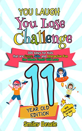 You Laugh You Lose Challenge - 11-Year-Old Edition: 300 Jokes for Kids that are Funny, Silly, and Interactive Fun the Whole Family Will Love - With Illustrations ... You Lose Series Book 6) (English Edition)