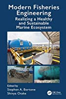 Modern Fisheries Engineering: Realizing a Healthy and Sustainable Marine Ecosystem