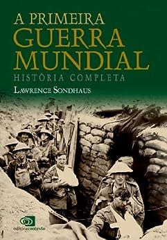A Primeira guerra mundial: história completa por [Lawrence Sondhaus]