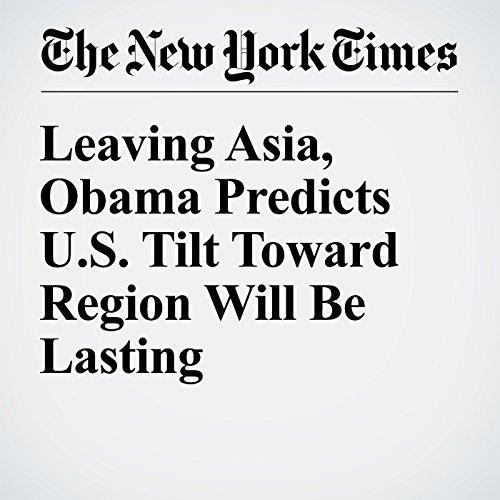 Leaving Asia, Obama Predicts U.S. Tilt Toward Region Will Be Lasting cover art