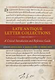 Late Antique Letter Collections: A Critical Introduction and Reference Guide (English Edition)