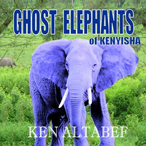 Ghost Elephants of Kenyisha audiobook cover art