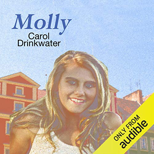 Molly                   By:                                                                                                                                 Carol Drinkwater                               Narrated by:                                                                                                                                 Carol Drinkwater                      Length: 3 hrs and 55 mins     Not rated yet     Overall 0.0
