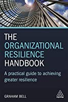 The Organizational Resilience Handbook: A Practical Guide to Achieving Greater Resilience