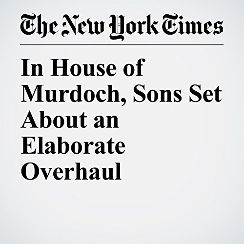 In House of Murdoch, Sons Set About an Elaborate Overhaul copertina