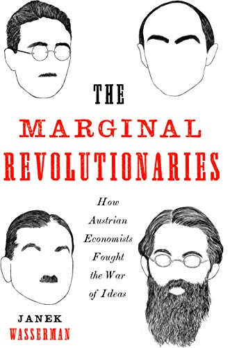 The Marginal Revolutionaries: How Austrian Economists Fought the War of Ideas (English Edition)