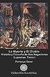 La Muerte y El Diablo.: Historia y Filosofía de Dos Negaciones Supremas. Tomo I