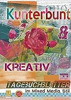 Kunterbunt und kreativ: Tagebuchblaetter im mixed media Stil (Wandkalender 2022 DIN A2 hoch): Kalender im mixed-media Stil (Monatskalender, 14 Seiten )