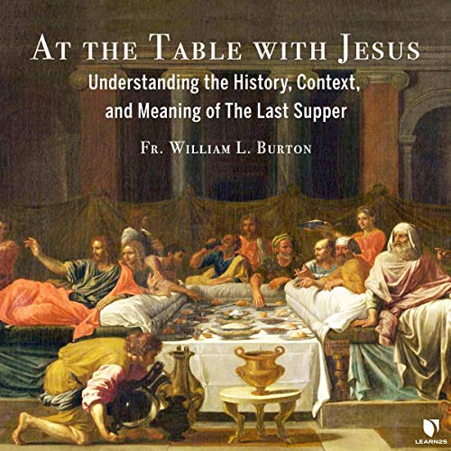 At the Table with Jesus: Understanding the History, Context, and Meaning of The Last Supper copertina