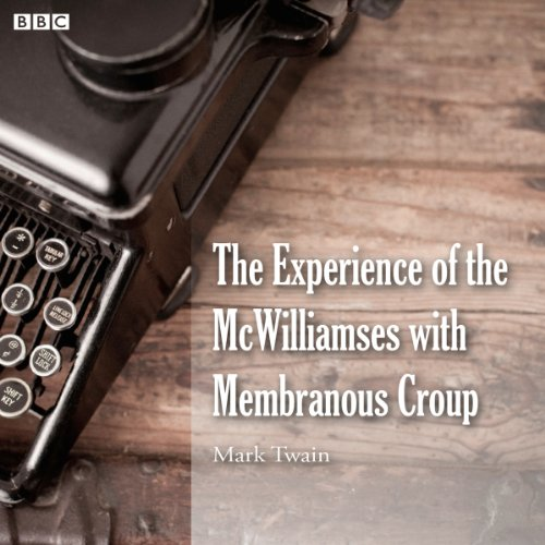 Mark Twain's The Experience of the McWilliamses with Membranous Croup (BBC Radio 4: Afternoon Reading) audiobook cover art
