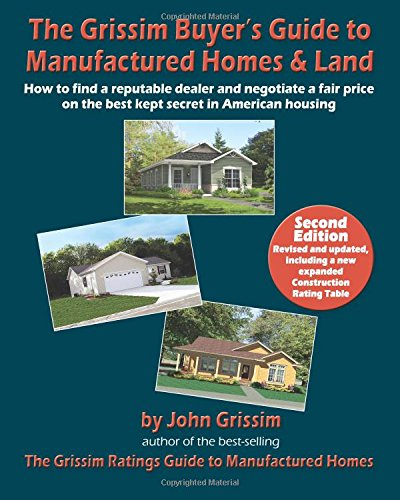 Compare Textbook Prices for The Grissim Buyer's Guide to Manufactured Homes & Land: How to Find a Reputable Dealer and Negotiate a Fair Price on the Best Kept Secret in American Housing Second Edition ISBN 9780972543620 by Grissim, John