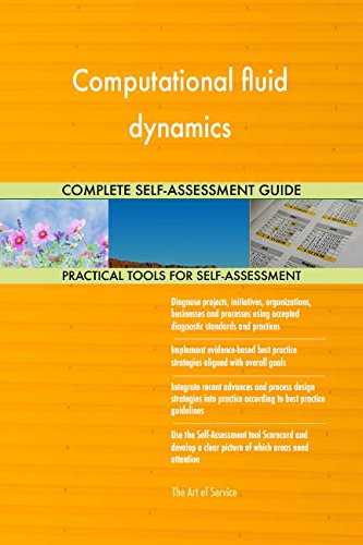 Computational fluid dynamics All-Inclusive Self-Assessment - More than 720 Success Criteria, Instant Visual Insights, Comprehensive Spreadsheet Dashboard, Auto-Prioritized for Quick Results