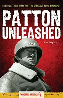 Patton Unleashed (Windmill eMilitary Book 1) by [Tim Ripley]