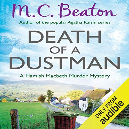 Death of a Dustman     Hamish Macbeth, Book 16              By:                                                                                                                                 M. C. Beaton                               Narrated by:                                                                                                                                 David Monteath                      Length: 5 hrs and 51 mins     7 ratings     Overall 4.9