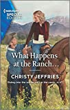 What Happens at the Ranch... (Twin Kings Ranch Book 2810)