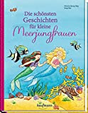 Die schönsten Geschichten für kleine Meerjungfrauen (Das Vorlesebuch mit verschiedenen Geschichten für Kinder ab 5 Jahren)