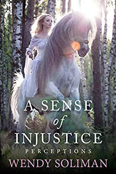 A Sense of Injustice (Perceptions Book 4) by [Wendy Soliman]