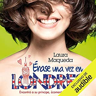 Érase una vez en Londres [Once upon a Time in London]                   By:                                                                                                                                 Laura Maqueda                               Narrated by:                                                                                                                                 Chloe Malaise                      Length: 8 hrs and 32 mins     4 ratings     Overall 4.5