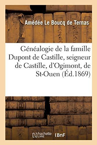 Généalogie de la Famille DuPont de Castille: Seigneur de Castille, d'Ogimont, de St-Ouen, Champville, Briscloque (Histoire)