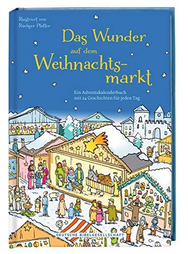 Das Wunder auf dem Weihnachtsmarkt: Ein Adventskalenderbuch mit 24 Geschichten für jeden Tag