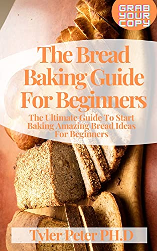 The Bread Baking Guide For Beginners: The Ultimate Guide To Start Baking Amazing Bread Ideas For Beginners (English Edition)