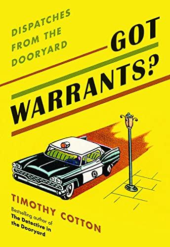 Got Warrants?: Dispatches from the Dooryard