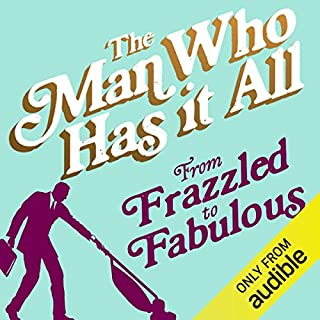 From Frazzled to Fabulous     How to juggle fatherhood, a successful career, 'me time' and looking good              By:                                                                                                                                 The Man Who Has It All                               Narrated by:                                                                                                                                 Matthew Holness                      Length: 2 hrs and 8 mins     120 ratings     Overall 2.7