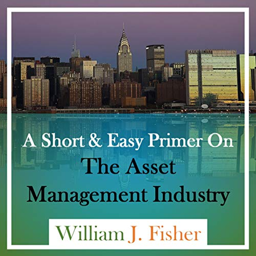 A Short and Easy Primer on the Asset Management Industry cover art