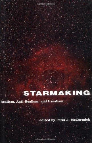 Starmaking: Realism, Anti-Realism, and Irrealism
