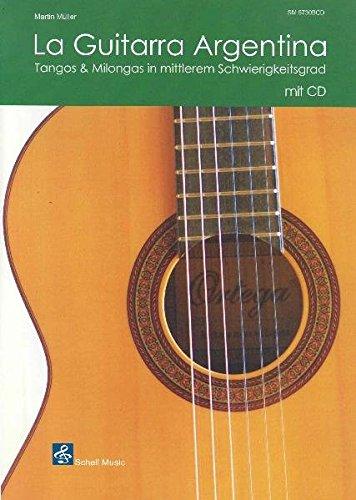 La Guitarra Argentina/ Tangos & Milongas in mittlerem Schwierigkeitsgrad (Buch & CD): Tangos & Milongas in mittlerem Schwierigkeitsgrad