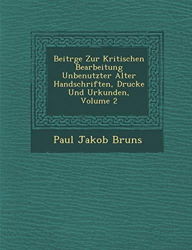 Beitr GE Zur Kritischen Bearbeitung Unbenutzter Alter Handschriften, Drucke Und Urkunden, Volume 2