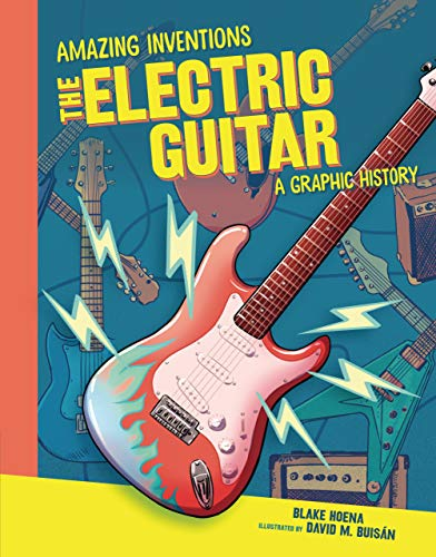 The Electric Guitar: A Graphic History (Amazing Inventions) (English Edition)